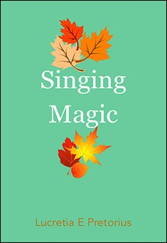 Singing Magic By Lucretia E. Pretorius