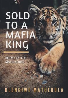Sold to a Mafia King. By Hlengiwe Mathebula