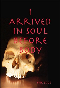 I Arrived in Soul Before Body by Nik Edge
