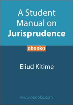 A Student Manual on Jurisprudence. By Eliud Kitime