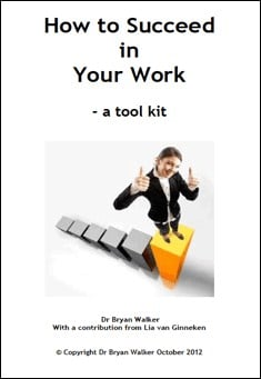 How to Succeed in Your Work: a tool kit by Dr. Bryan Walker