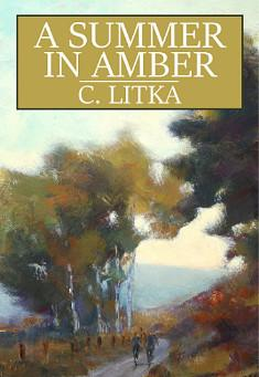 A Summer in Amber. By C. Litka. A Retropunk, Steampunk novel