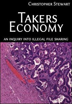 Takers Economy: An Inquiry into Illegal File Sharing by Christopher Stewart