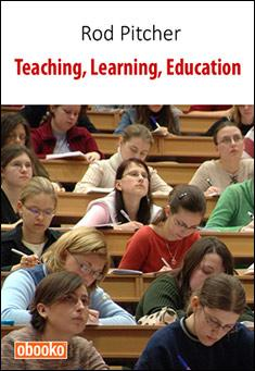 Teaching, Learning, Education. By Rod Pitcher