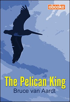 The Pelican King by Bruce van Aardt