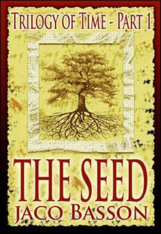 The Seed: Trilogy of Time Part 1 by Jaco Basson