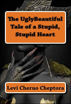 book_title : The UglyBeautiful Tale of a Stupid, Stupid Heart: When Mother Hen Eats her Grownup Chicks. By Levi Cheruo Cheptora