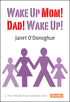 Wake Up Mom!  Dad! Wake Up!  By Janet O'Donoghue