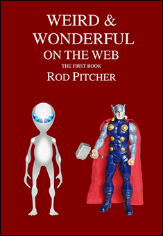 Weird & Wonderful On The Web: Book 1. By Rod Pitcher
