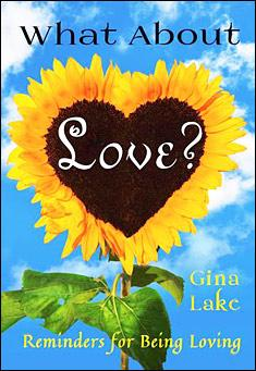 What About Love? Reminders for Being Loving. By Gina Lake