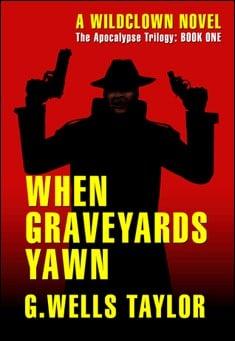 When Graveyards Yawn - G. Wells Taylor