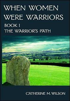 When Women Were Warriors: Book 1 by Catherine M. Wilson