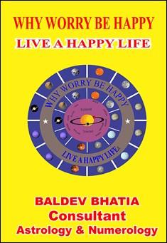 Forget Worries Be Happy. By Baldev Bhatia